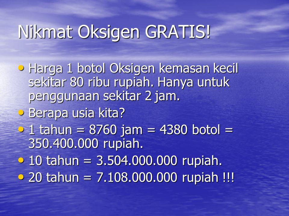 Nikmat Oksigen GRATIS! Harga 1 botol Oksigen kemasan kecil sekitar 80 ribu rupiah. Hanya untuk penggunaan sekitar 2 jam.