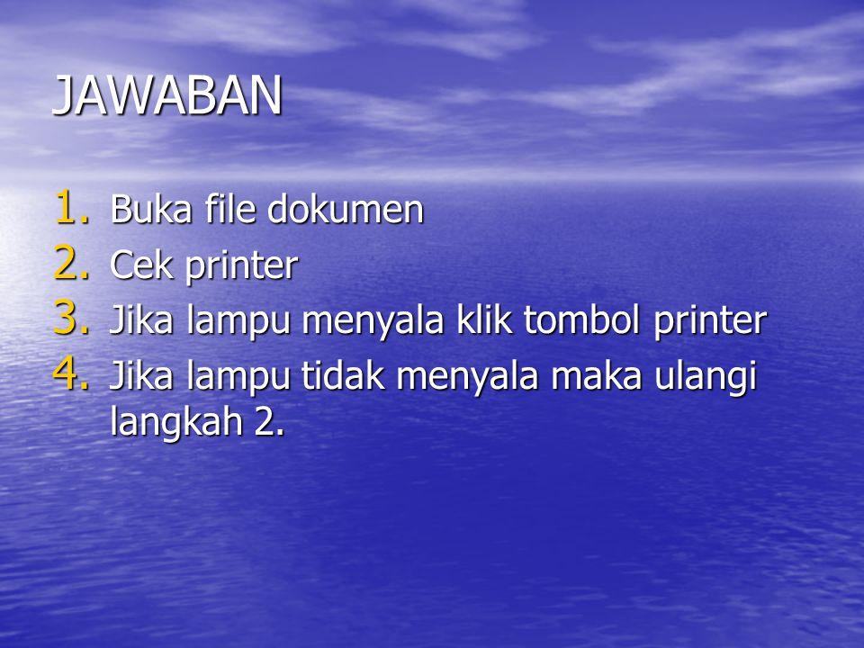 JAWABAN Buka file dokumen Cek printer