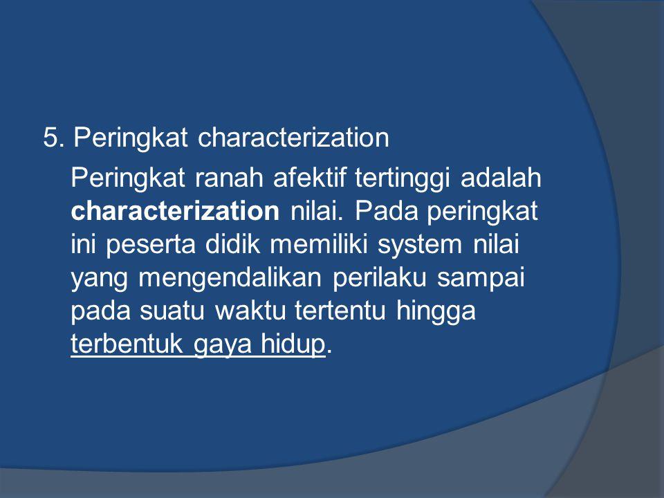 5. Peringkat characterization Peringkat ranah afektif tertinggi adalah characterization nilai.