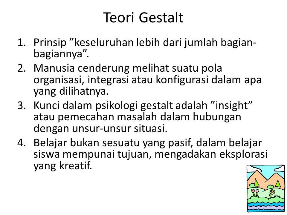 Teori Gestalt Prinsip keseluruhan lebih dari jumlah bagian-bagiannya .