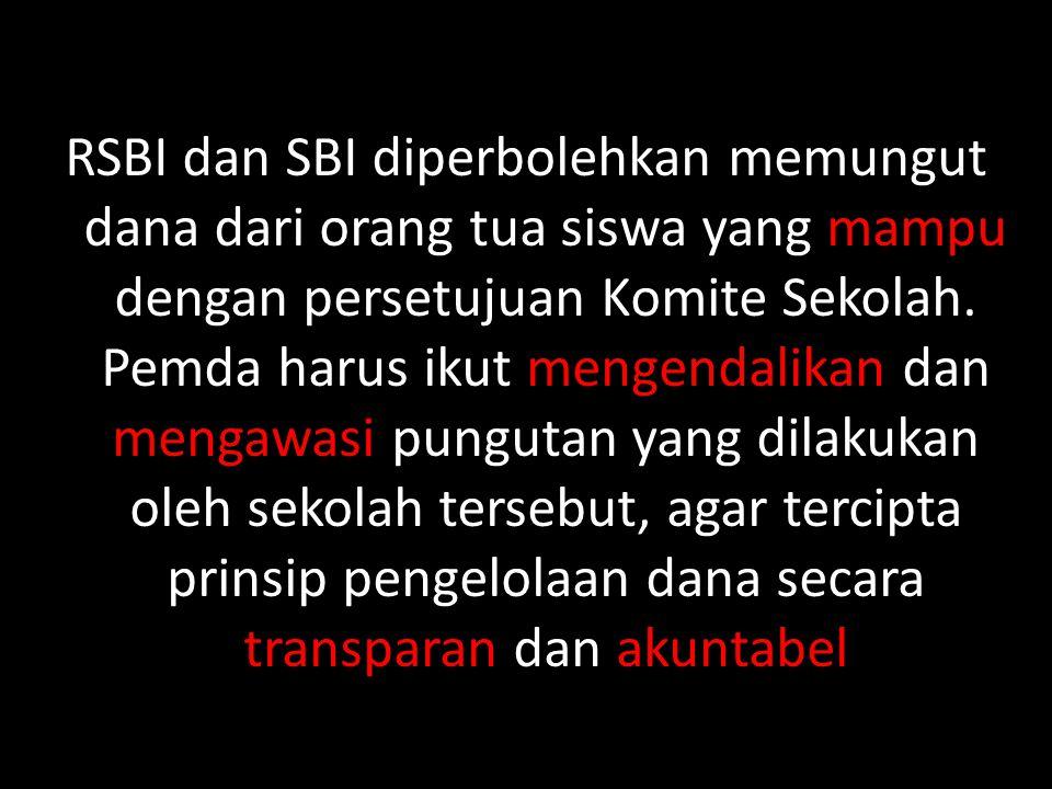 RSBI dan SBI diperbolehkan memungut dana dari orang tua siswa yang mampu dengan persetujuan Komite Sekolah.