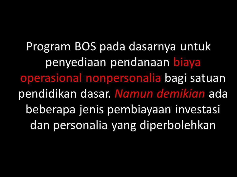 Program BOS pada dasarnya untuk penyediaan pendanaan biaya operasional nonpersonalia bagi satuan pendidikan dasar.