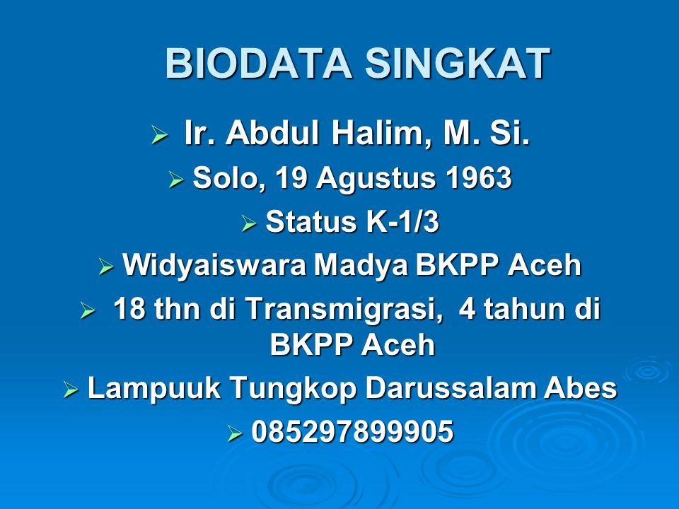 BIODATA SINGKAT Ir. Abdul Halim, M. Si. Solo, 19 Agustus 1963