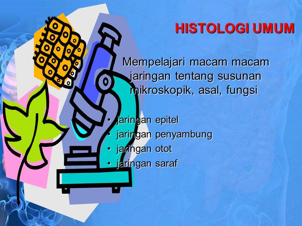 HISTOLOGI UMUM Mempelajari macam macam jaringan tentang susunan mikroskopik, asal, fungsi. jaringan epitel.