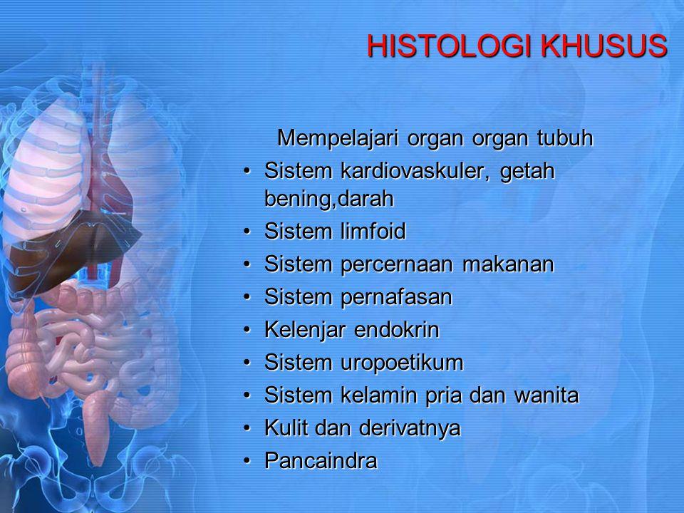 HISTOLOGI KHUSUS Mempelajari organ organ tubuh
