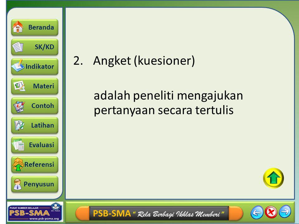 Angket (kuesioner) adalah peneliti mengajukan pertanyaan secara tertulis