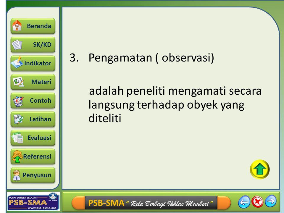 3. Pengamatan ( observasi) adalah peneliti mengamati secara langsung terhadap obyek yang diteliti