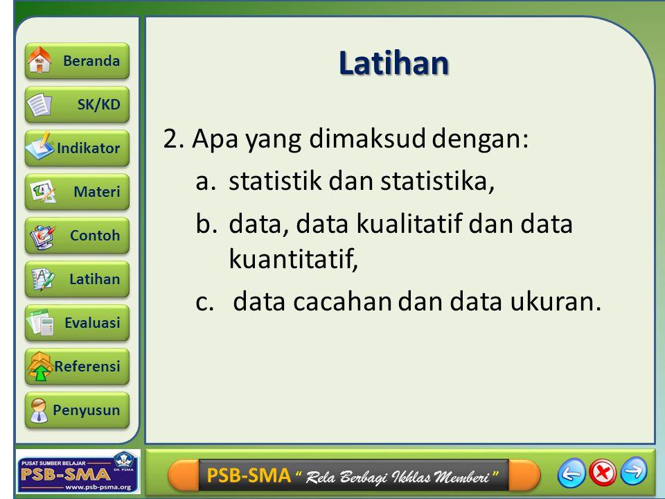 Latihan 2. Apa yang dimaksud dengan: a. statistik dan statistika,