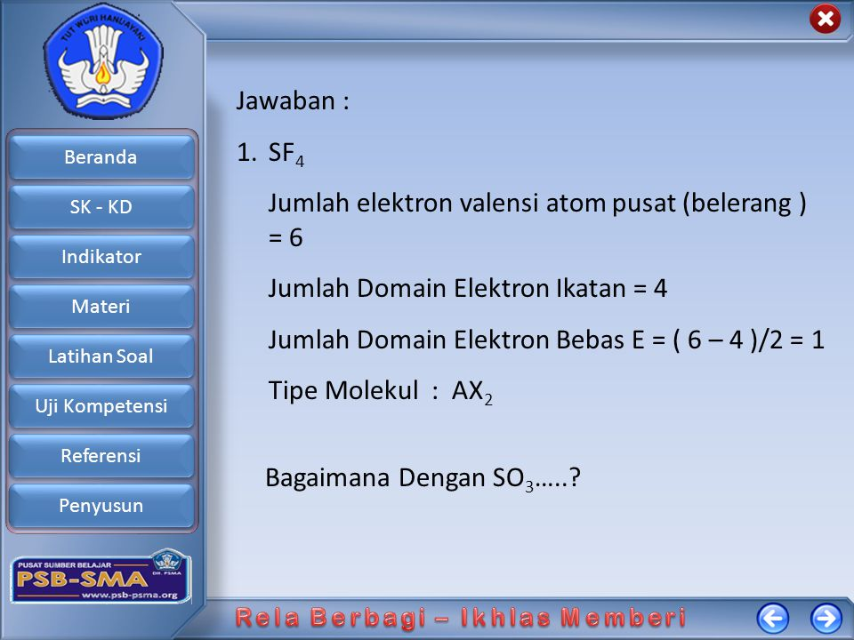 Jawaban : SF4. Jumlah elektron valensi atom pusat (belerang ) = 6. Jumlah Domain Elektron Ikatan = 4.