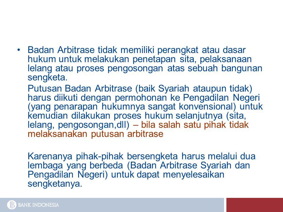 Badan Arbitrase tidak memiliki perangkat atau dasar hukum untuk melakukan penetapan sita, pelaksanaan lelang atau proses pengosongan atas sebuah bangunan sengketa.