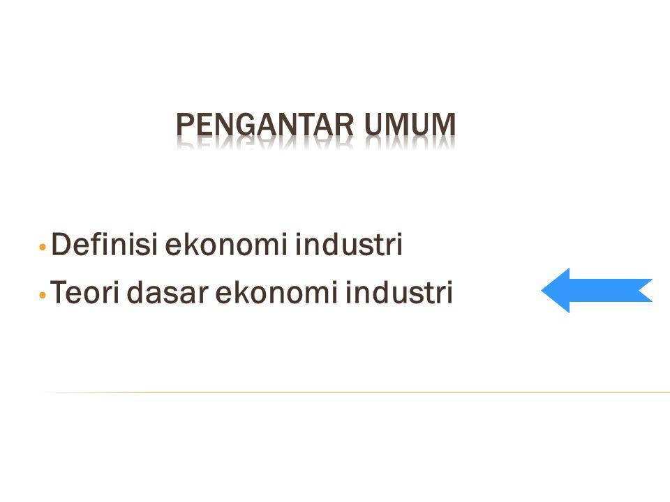 Definisi ekonomi industri Teori dasar ekonomi industri