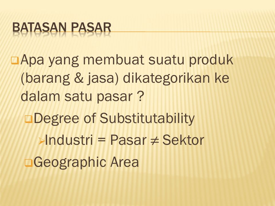 Degree of Substitutability Industri = Pasar ≠ Sektor Geographic Area