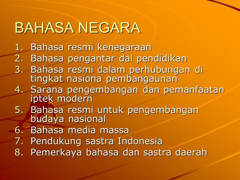 BAHASA NEGARA Bahasa resmi kenegaraan Bahasa pengantar dal pendidikan