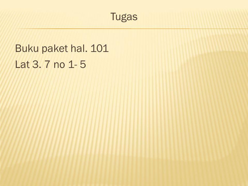 Tugas Buku paket hal. 101 Lat 3. 7 no 1- 5