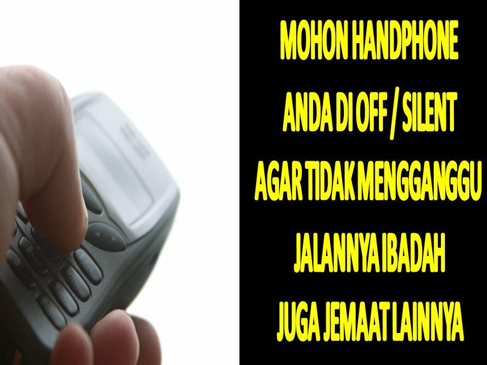 MOHON HANDPHONE ANDA DI OFF / SILENT AGAR TIDAK MENGGANGGU JALANNYA IBADAH JUGA JEMAAT LAINNYA