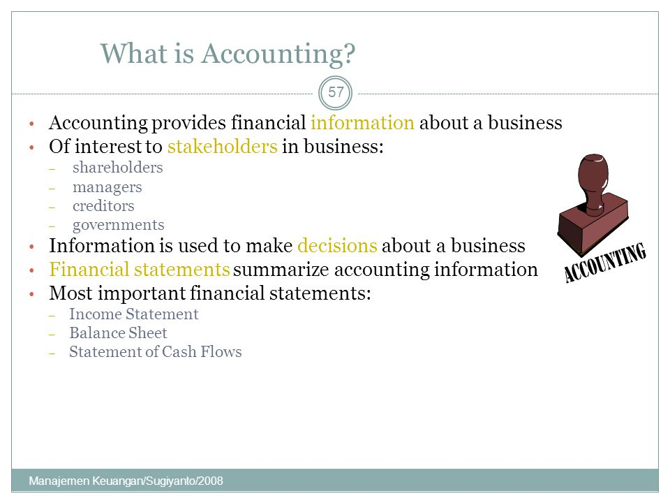 What is Accounting Accounting provides financial information about a business. Of interest to stakeholders in business: