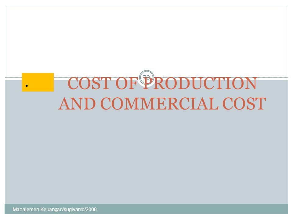 COST OF PRODUCTION AND COMMERCIAL COST