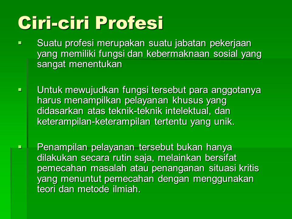Ciri-ciri Profesi Suatu profesi merupakan suatu jabatan pekerjaan yang memiliki fungsi dan kebermaknaan sosial yang sangat menentukan.