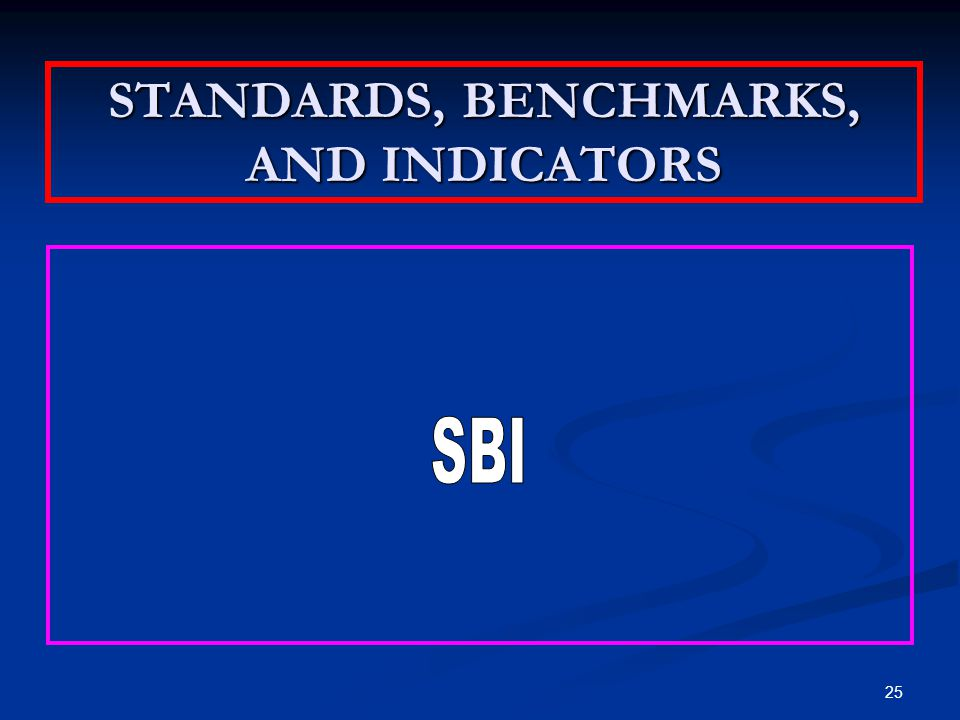 STANDARDS, BENCHMARKS, AND INDICATORS