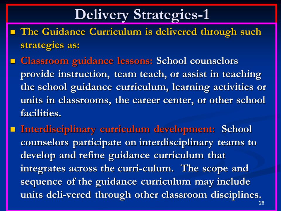 Delivery Strategies-1 The Guidance Curriculum is delivered through such strategies as: