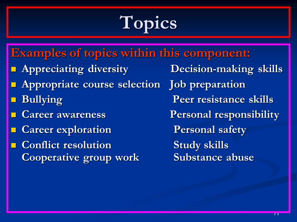 Topics Examples of topics within this component: