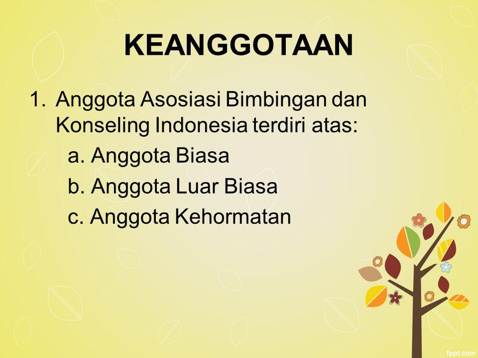 KEANGGOTAAN Anggota Asosiasi Bimbingan dan Konseling Indonesia terdiri atas: a. Anggota Biasa. b. Anggota Luar Biasa.