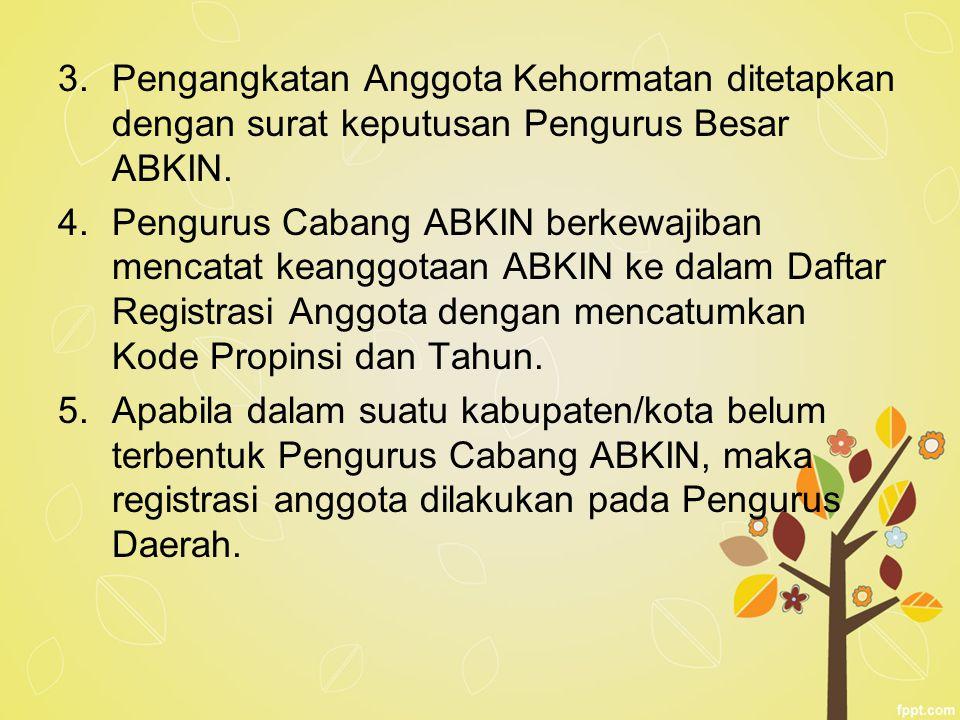 Pengangkatan Anggota Kehormatan ditetapkan dengan surat keputusan Pengurus Besar ABKIN.