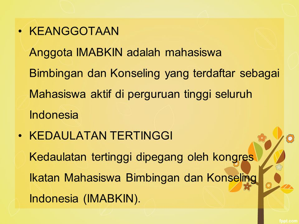 KEANGGOTAAN Anggota IMABKIN adalah mahasiswa Bimbingan dan Konseling yang terdaftar sebagai Mahasiswa aktif di perguruan tinggi seluruh Indonesia