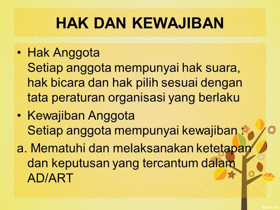 HAK DAN KEWAJIBAN Hak Anggota Setiap anggota mempunyai hak suara, hak bicara dan hak pilih sesuai dengan tata peraturan organisasi yang berlaku.