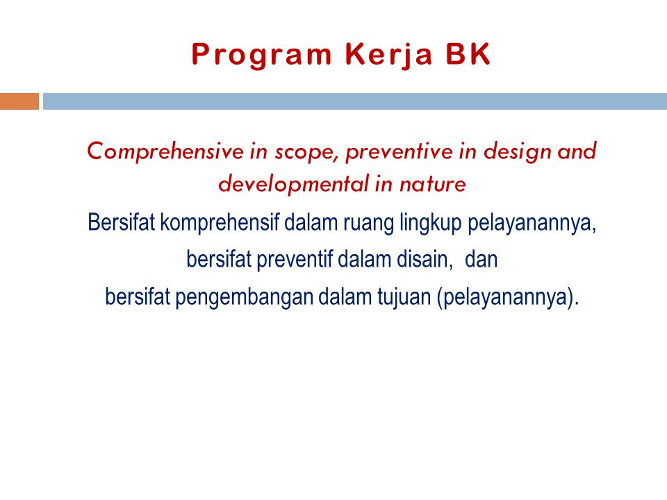 Program Kerja BK Comprehensive in scope, preventive in design and developmental in nature. Bersifat komprehensif dalam ruang lingkup pelayanannya,