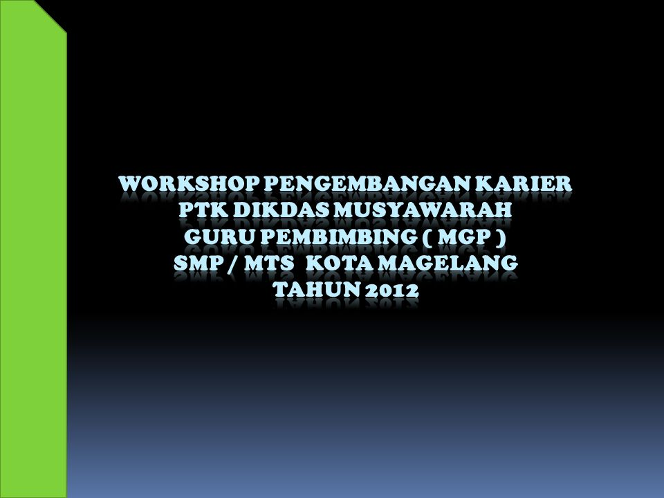 Workshop Pengembangan Karier PTK DIKDAS MUSYAWARAH GURU PEMBIMBING ( MGP ) SMP / MTs KOTA MAGELANG tahun 2012
