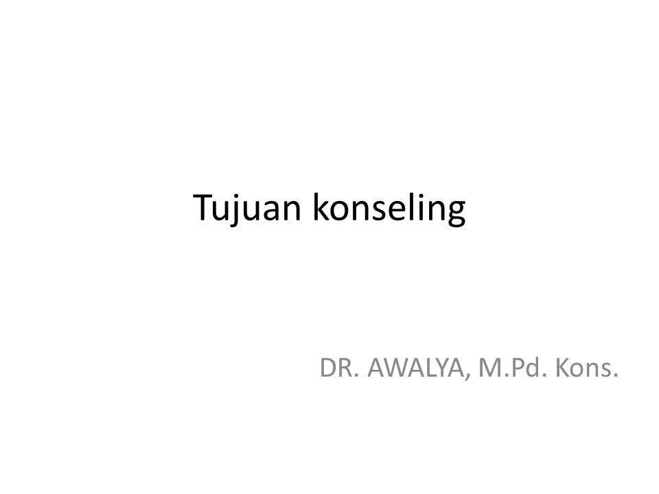 Tujuan konseling DR. AWALYA, M.Pd. Kons.