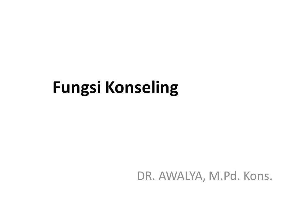 Fungsi Konseling DR. AWALYA, M.Pd. Kons.