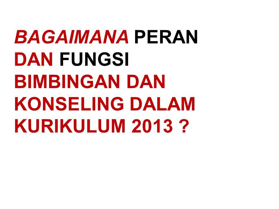 BAGAIMANA PERAN DAN FUNGSI BIMBINGAN DAN KONSELING DALAM KURIKULUM 2013