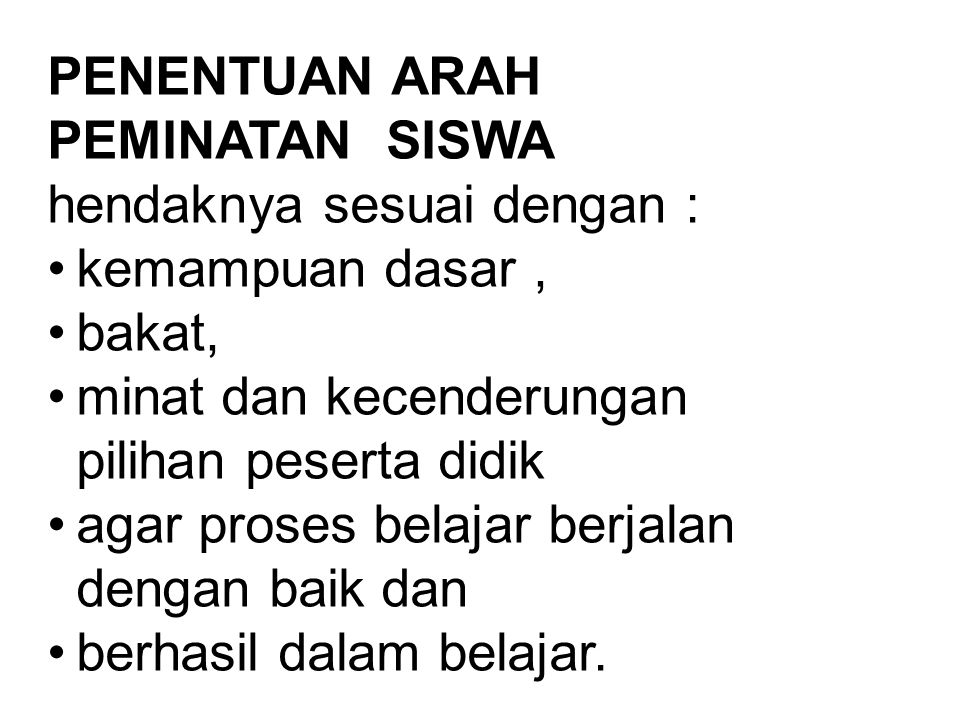PENENTUAN ARAH PEMINATAN SISWA hendaknya sesuai dengan :