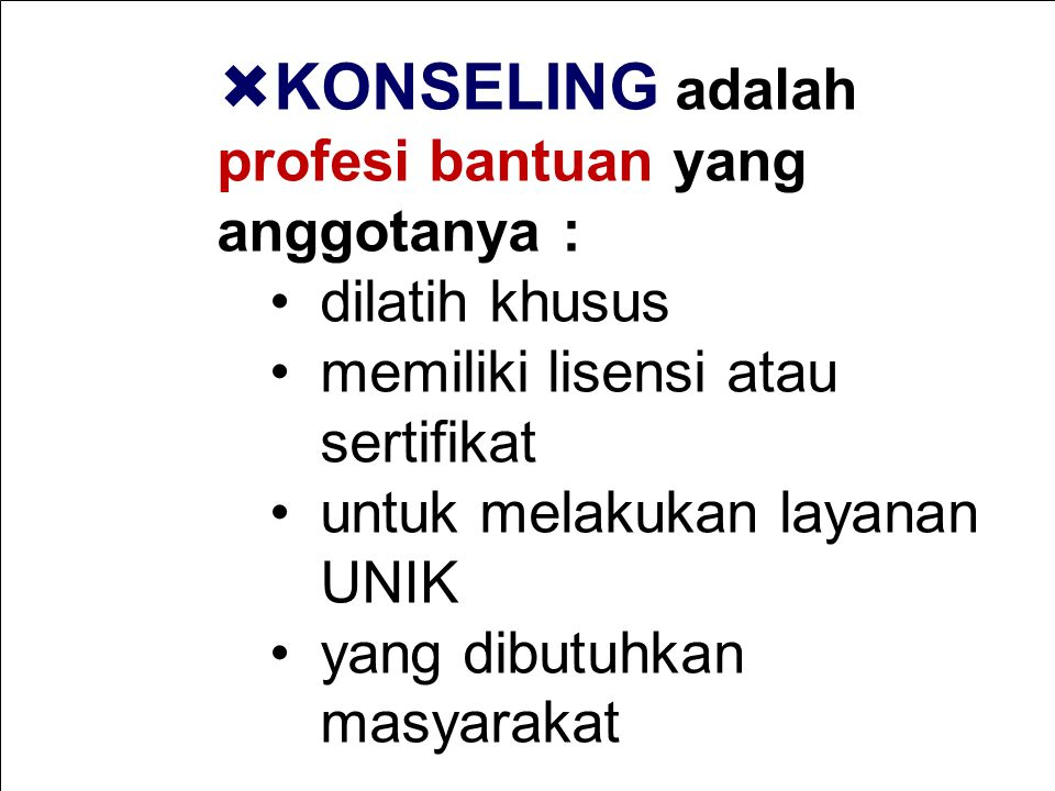 KONSELING adalah profesi bantuan yang anggotanya :