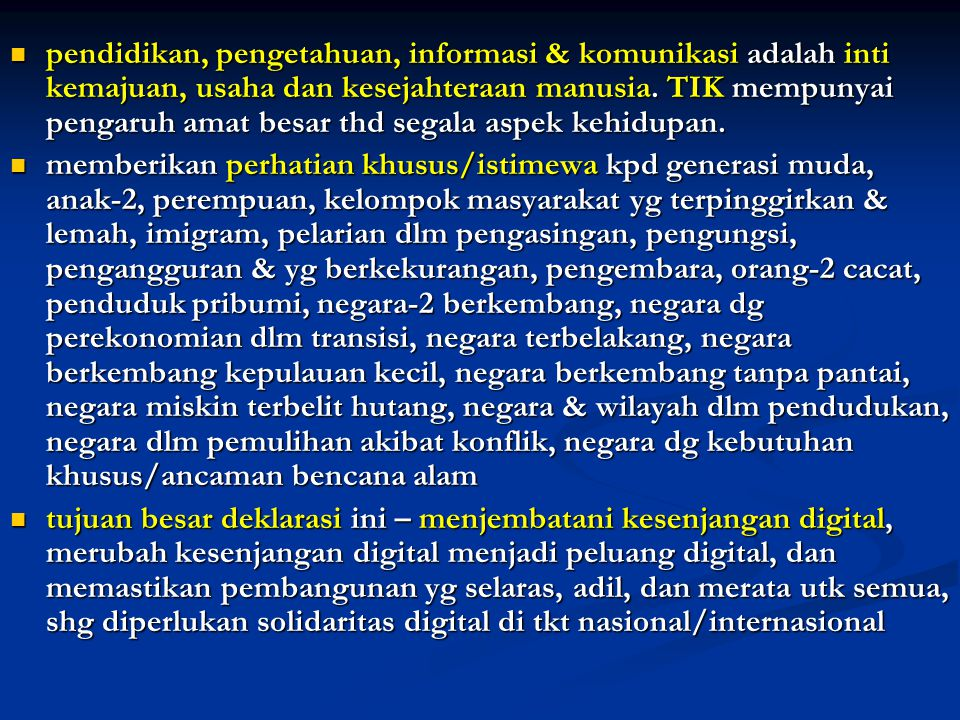 pendidikan, pengetahuan, informasi & komunikasi adalah inti kemajuan, usaha dan kesejahteraan manusia. TIK mempunyai pengaruh amat besar thd segala aspek kehidupan.