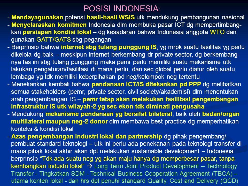 POSISI INDONESIA: - Mendayagunakan potensi hasil-hasil WSIS utk mendukung pembangunan nasional.