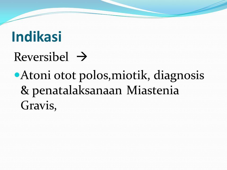 Indikasi Reversibel  Atoni otot polos,miotik, diagnosis & penatalaksanaan Miastenia Gravis,