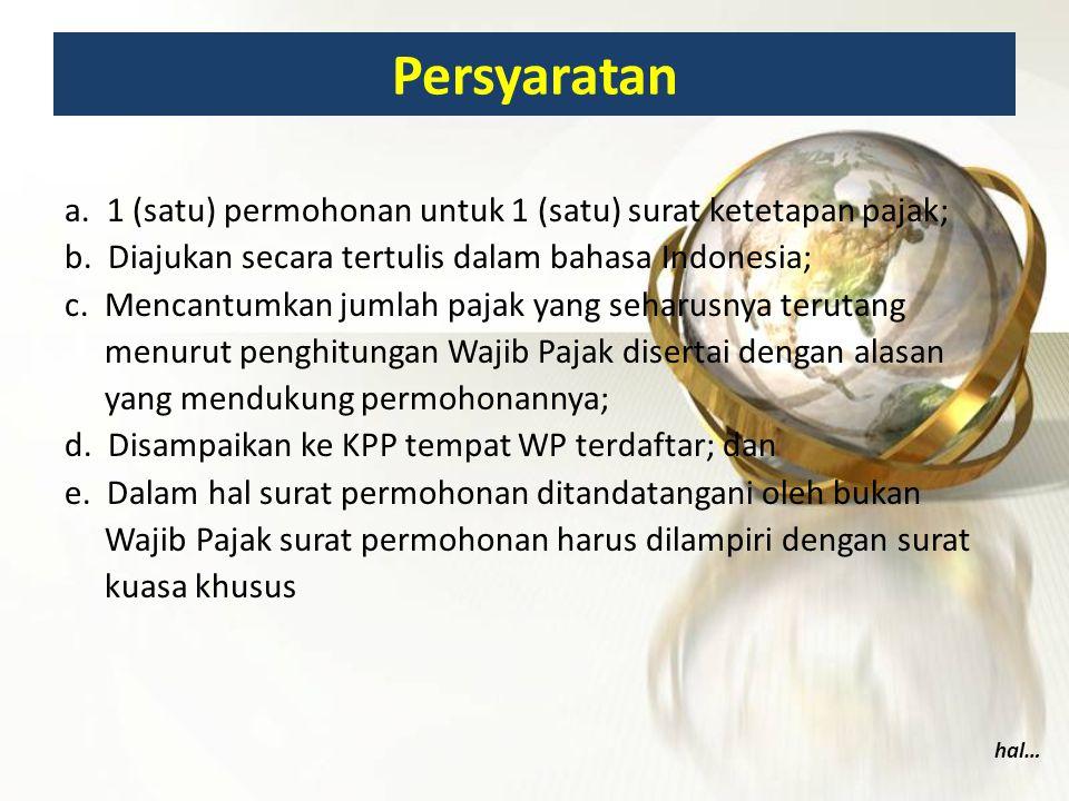 Persyaratan a. 1 (satu) permohonan untuk 1 (satu) surat ketetapan pajak; b. Diajukan secara tertulis dalam bahasa Indonesia;
