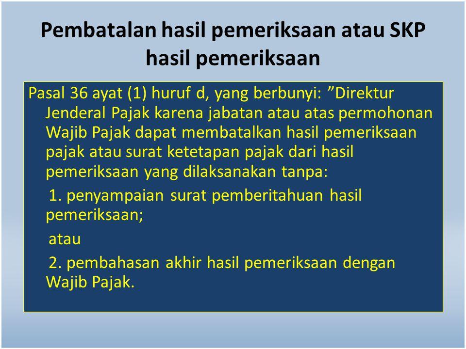 Pembatalan hasil pemeriksaan atau SKP hasil pemeriksaan