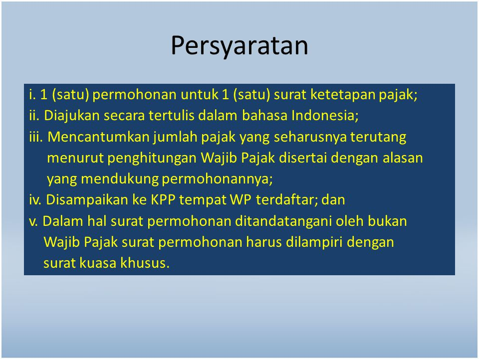 Persyaratan i. 1 (satu) permohonan untuk 1 (satu) surat ketetapan pajak; ii. Diajukan secara tertulis dalam bahasa Indonesia;