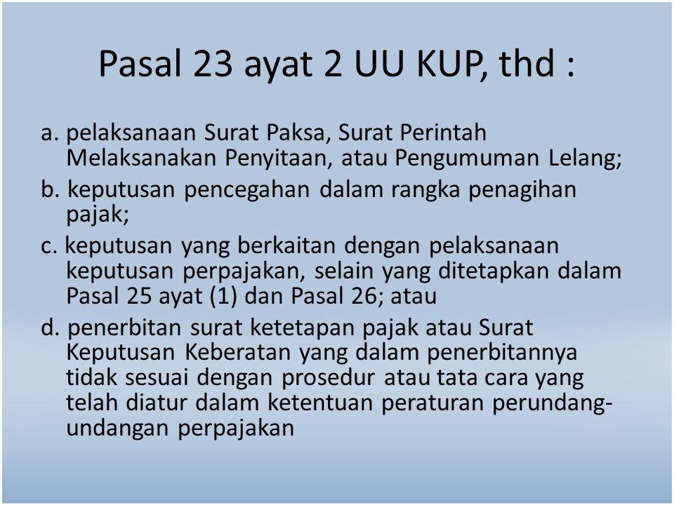 Pasal 23 ayat 2 UU KUP, thd : a. pelaksanaan Surat Paksa, Surat Perintah Melaksanakan Penyitaan, atau Pengumuman Lelang;