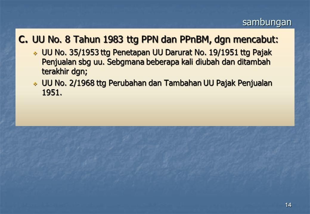 c. UU No. 8 Tahun 1983 ttg PPN dan PPnBM, dgn mencabut: