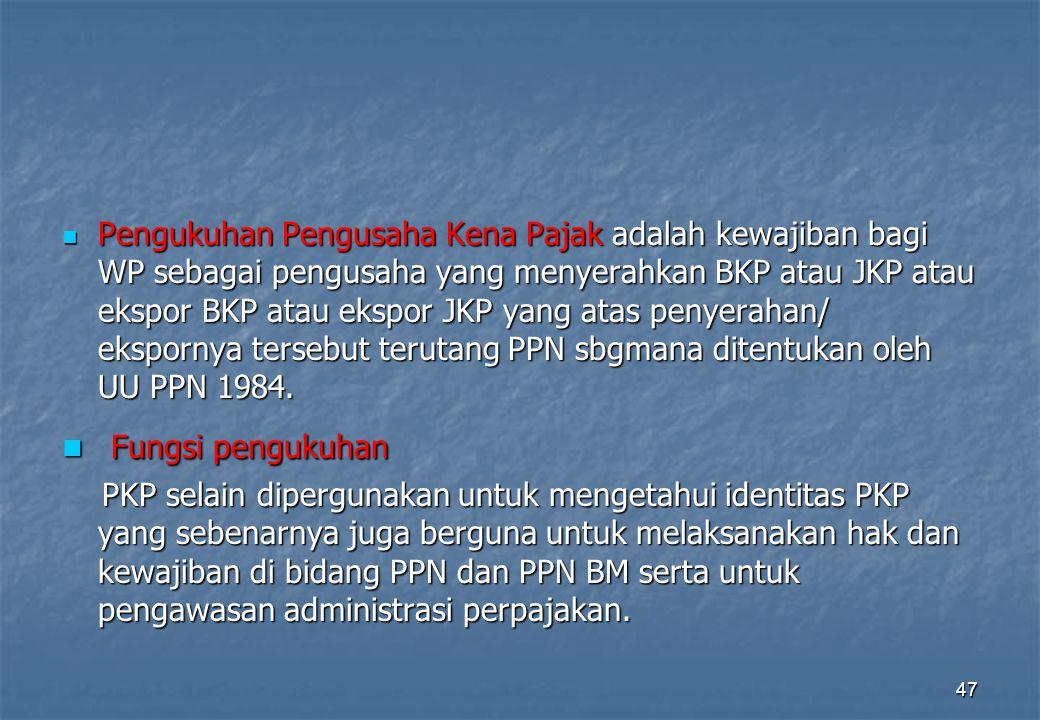 Pengukuhan Pengusaha Kena Pajak adalah kewajiban bagi WP sebagai pengusaha yang menyerahkan BKP atau JKP atau ekspor BKP atau ekspor JKP yang atas penyerahan/ ekspornya tersebut terutang PPN sbgmana ditentukan oleh UU PPN 1984.