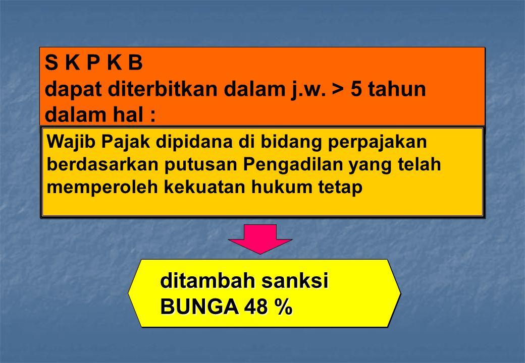 S K P K B dapat diterbitkan dalam j.w. > 5 tahun dalam hal :