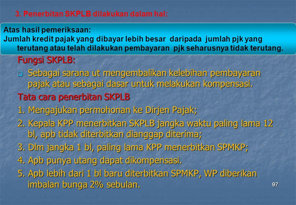 Tata cara penerbitan SKPLB 1. Mengajukan permohonan ke Dirjen Pajak;