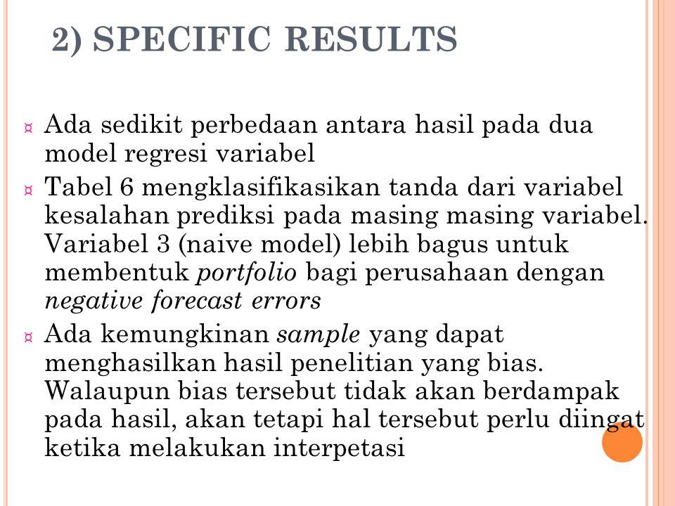2) SPECIFIC RESULTS Ada sedikit perbedaan antara hasil pada dua model regresi variabel.