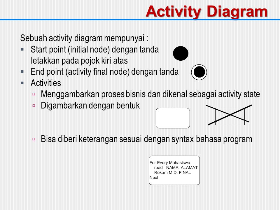 Activity Diagram Sebuah activity diagram mempunyai :