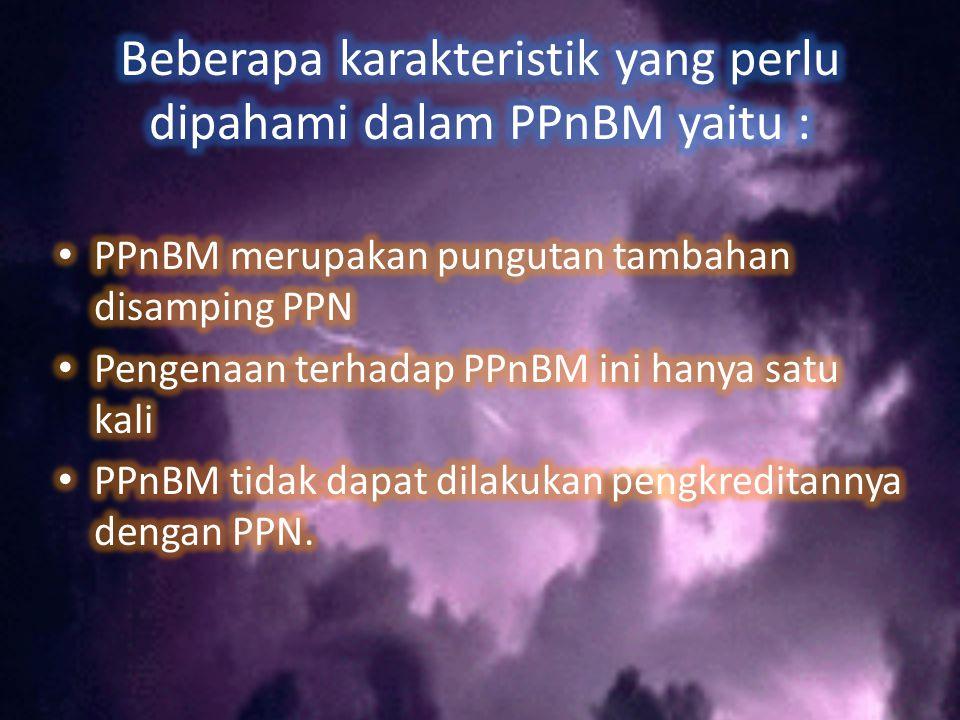 Beberapa karakteristik yang perlu dipahami dalam PPnBM yaitu :